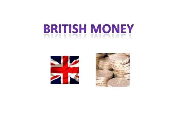 IN THE UK (UNITED KINGDOM) PEOPLE USE:Moneda británica: la libra esterlina o pound.Símbolo:Equivalencia:    1 pound (libra...