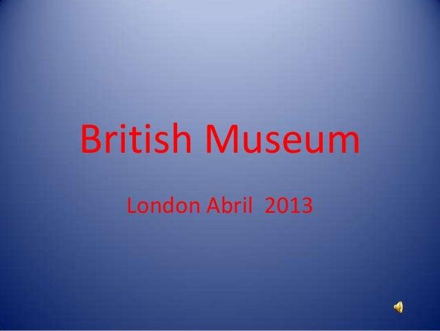 British MuseumLondon Abril 2013