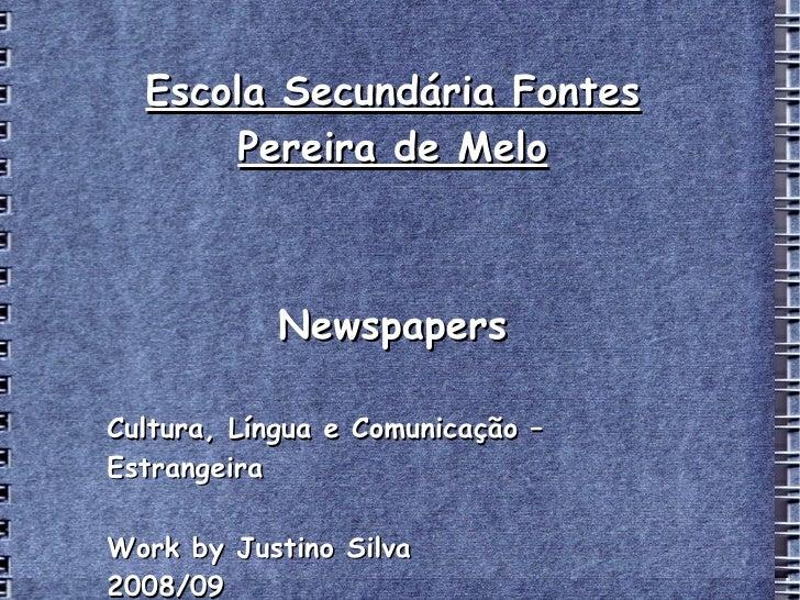 Escola Secundária Fontes Pereira de Melo Newspapers Cultura, Língua e Comunicação – Estrangeira Work   b y Justino Silva 2...