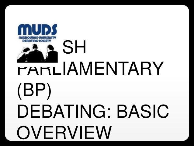 BRITISH PARLIAMENTARY (BP) DEBATING: BASIC OVERVIEW