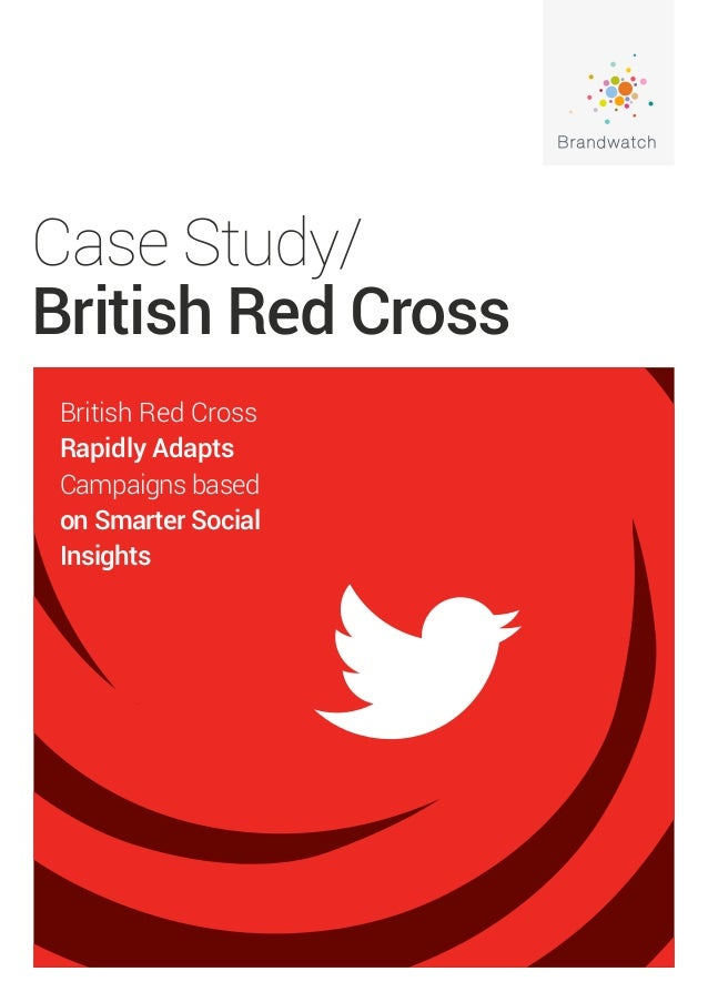 Case Study/ British Red Cross British Red Cross Rapidly Adapts Campaigns based on Smarter Social Insights