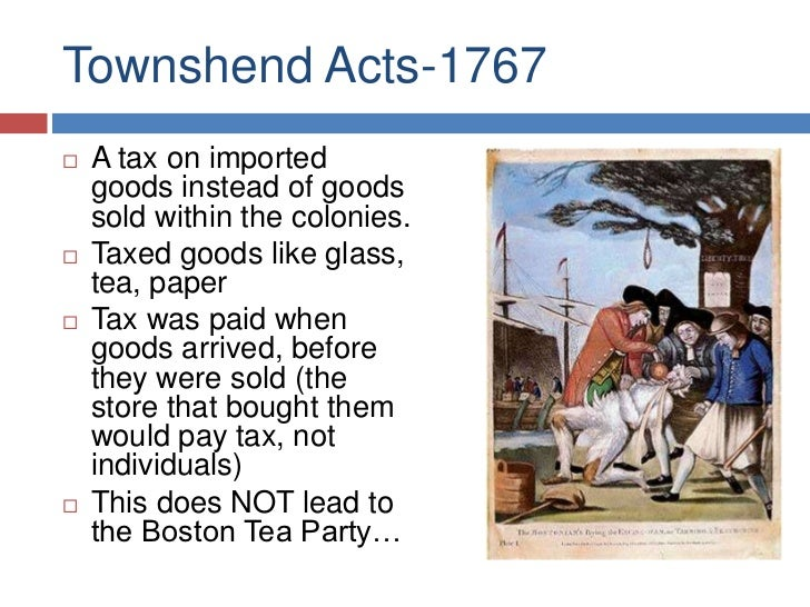 the objectives and effects of the townsend act of 1767 in the british colones A series of laws that intensified colonial rage toward the british townshend in 1767, the townshend acts colonies townshend hoped the acts.