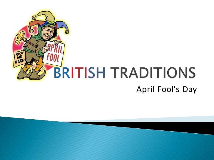 BRITISH TRADITIONS<br />April Fool's Day<br />