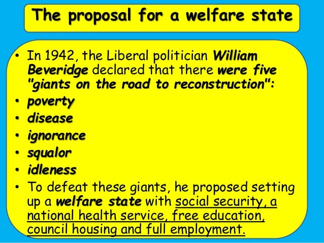 the five giants identified in the beveridge report and the postwar legislation Venues gilmorehill campus content year 1: initially you will focus on the famous beveridge report of 1942, which identified the 'five giants' of want, disease, squalor, ignorance and idleness.