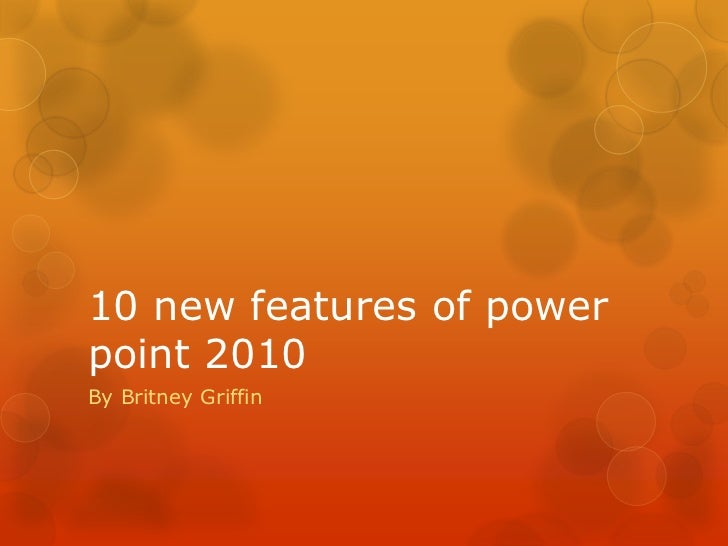 Britney griffin 10 new features of power point 2010