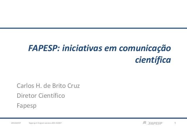 FAPESP: iniciativas em comunicação científica Carlos H. de Brito Cruz Diretor Científico Fapesp 20131007  fapesp-13-open-a...