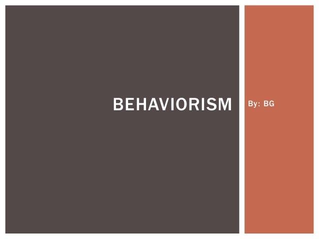 BEHAVIORISM  By: BG