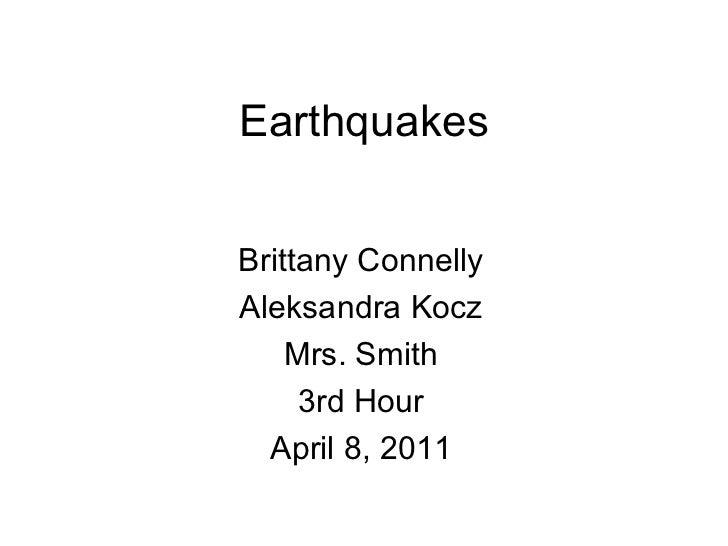 Earthquakes Brittany Connelly Aleksandra Kocz Mrs. Smith 3rd Hour April 8, 2011
