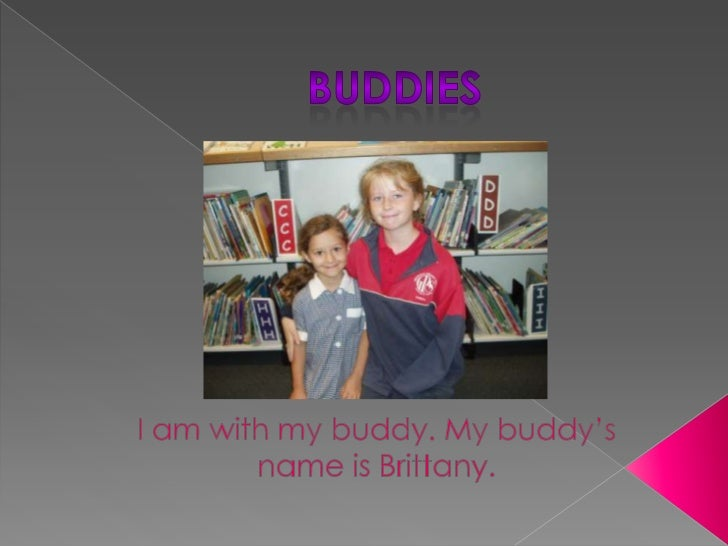 Buddies<br />I am with my buddy. My buddy's name is Brittany.<br />