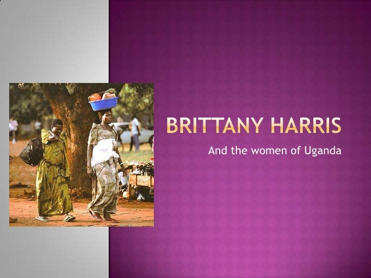 Brittany Harris<br />And the women of Uganda<br />