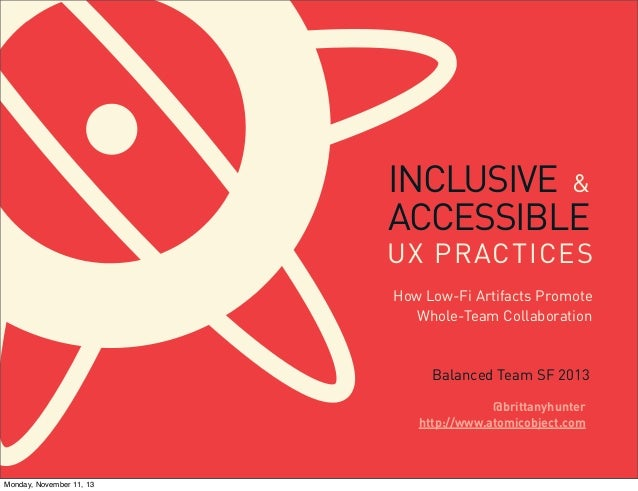 INCLUSIVE & ACCESSIBLE  UX PRACTICES How Low-Fi Artifacts Promote Whole-Team Collaboration  Balanced Team SF 2013 @brittan...