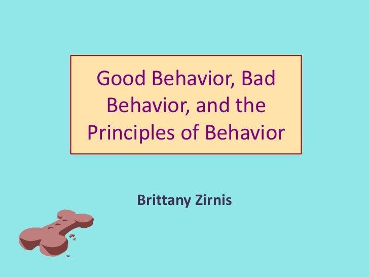 Good Behavior, Bad  Behavior, and thePrinciples of Behavior     Brittany Zirnis