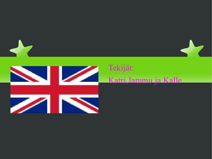 Brittein saaret <ul><li>Tekijät: </li></ul><ul><li>Katri,Jammu ja Kalle </li></ul>