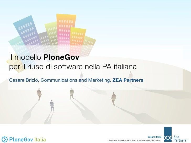 Il modello PloneGov per il riuso di software nella PA italiana Cesare Brizio, Communications and Marketing, ZEA Partners  ...