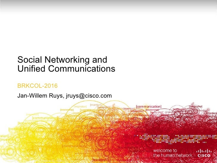 Social Networking and  Unified Communications BRKCOL-2016 Jan-Willem Ruys, jruys@cisco.com
