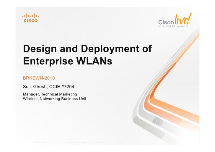 Design and Deployment ofEnterprise WLANsBRKEWN-2010Sujit Ghosh, CCIE #7204Manager, Technical MarketingWireless Networking ...