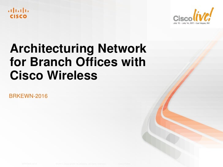 Architecturing Networkfor Branch Offices withCisco WirelessBRKEWN-2016   BRKEWN-2018   © 2011 Cisco and/or its affiliates....