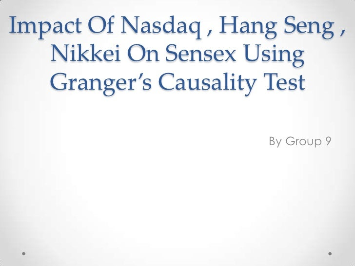 Impact Of Nasdaq , Hang Seng ,   Nikkei On Sensex Using   Granger's Causality Test                       By Group 9