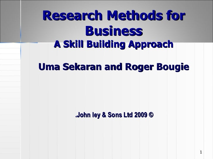 Research Methods for Business A Skill Building Approach Uma Sekaran and Roger Bougie © 2009 John ley & Sons Ltd.