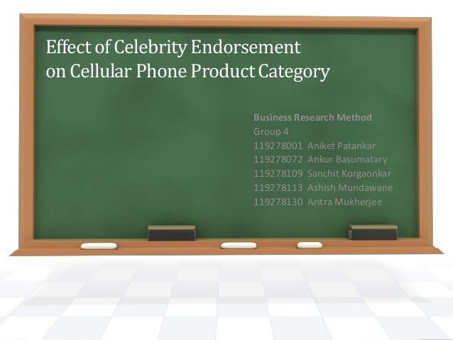 Effect of Celebrity Endorsement on Cellular PhoneProductCategory Business Research Method Group 4 119278001 Aniket Patanka...