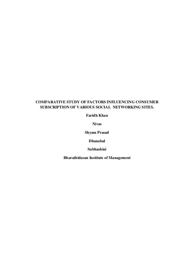 COMPARATIVE STUDY OF FACTORS INFLUENCING CONSUMER SUBSCRIPTION OF VARIOUS SOCIAL NETWORKING SITES. Faridh Khan Nivas Shyam...