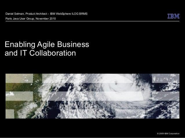 Daniel Selman, Product Architect – IBM WebSphere ILOG BRMSParis Java User Group, November 2010Enabling Agile Businessand I...
