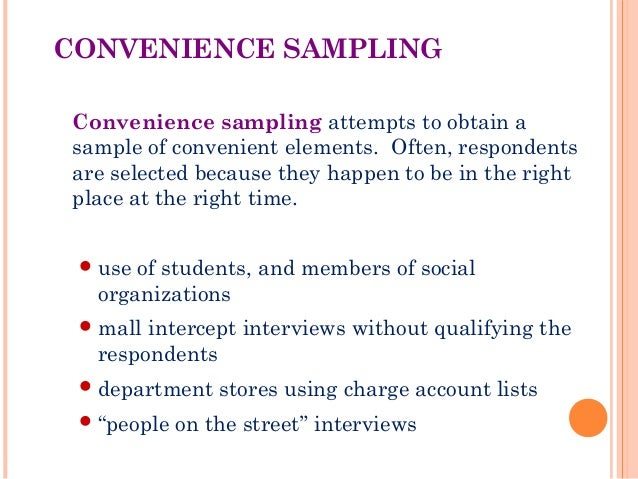 convenience sampling in research In business and medical research, sampling is widely used for gathering information about a population process the sampling process comprises several stages: convenience sampling convenience sampling (sometimes known as grab or opportunity sampling.