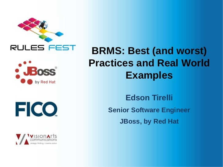 BRMS: Best (and worst)    Practices and Real World            Examples            Edson Tirelli       Senior Software Engi...