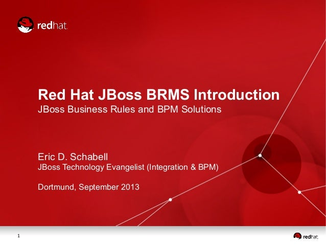 1 Red Hat JBoss BRMS Introduction JBoss Business Rules and BPM Solutions Eric D. Schabell JBoss Technology Evangelist (Int...