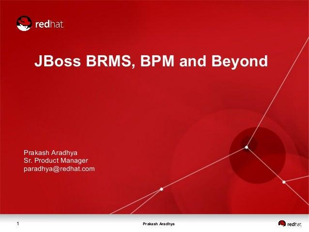 Prakash Aradhya1JBoss BRMS, BPM and BeyondPrakash AradhyaSr. Product Managerparadhya@redhat.com
