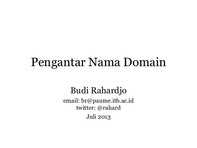 Pengantar Nama Domain Budi Rahardjo email: br@paume.itb.ac.id twitter: @rahard Juli 2013