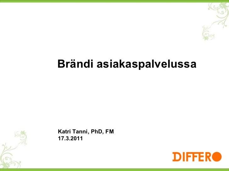 Brändi asiakaspalvelussa Katri Tanni, PhD, FM 17.3.2011
