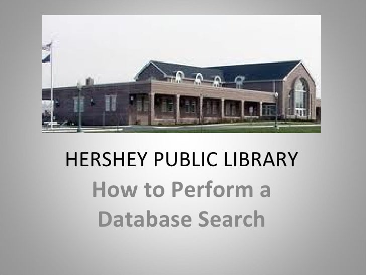 HERSHEY PUBLIC LIBRARY  How to Perform a  Database Search