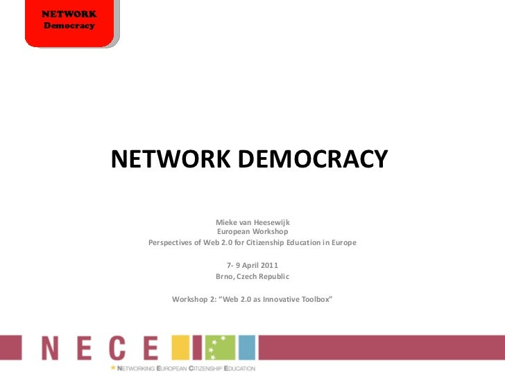 NETWORK DEMOCRACY  Mieke van Heesewijk European Workshop Perspectives of Web 2.0 for Citizenship Education in Europe   7- ...