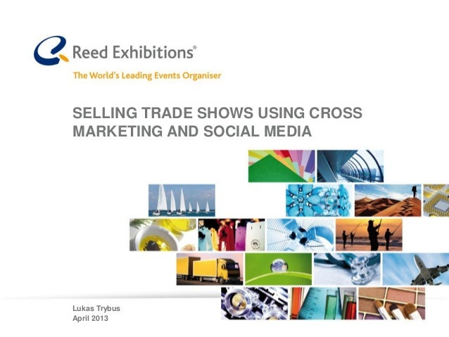 SELLING TRADE SHOWS USING CROSSMARKETING AND SOCIAL MEDIALukas TrybusApril 2013