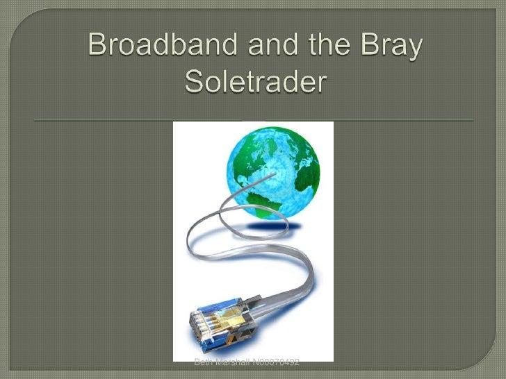 Broadband and the bray soletrader