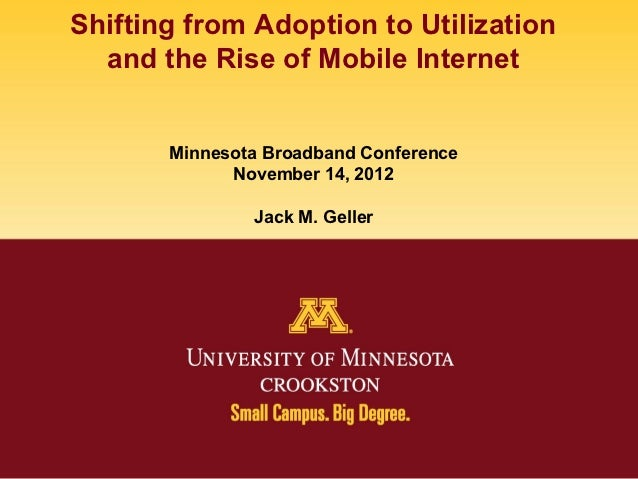 Shifting from Adoption to Utilization  and the Rise of Mobile Internet       Minnesota Broadband Conference             No...