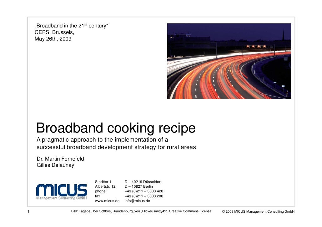"""Broadband in the 21st century""     CEPS, Brussels,     May 26th, 2009         Broadband cooking recipe     A pragmatic ap..."
