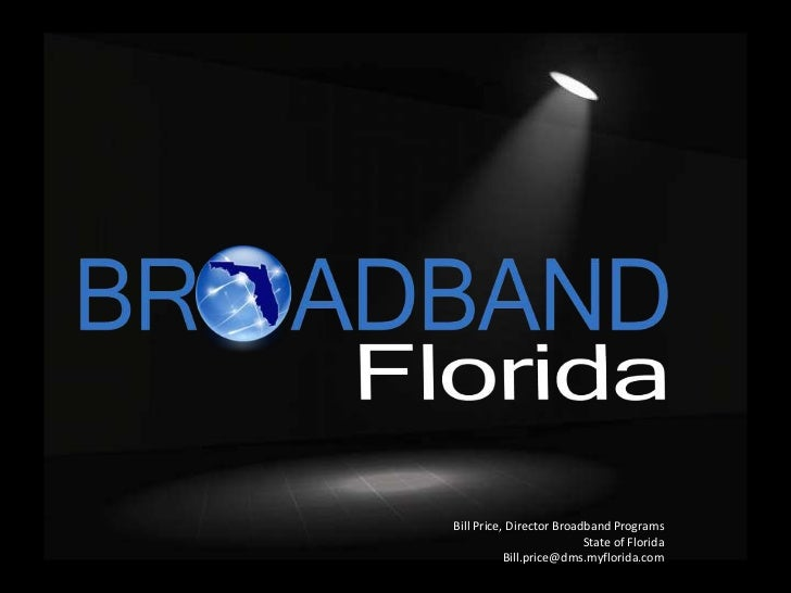 Bill Price, Director Broadband Programs                          State of Florida           Bill.price@dms.myflorida.com
