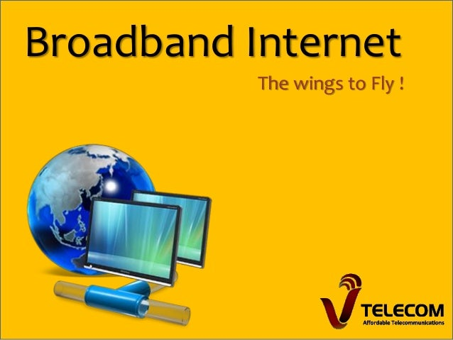 Broadband Internet The wings to Fly !