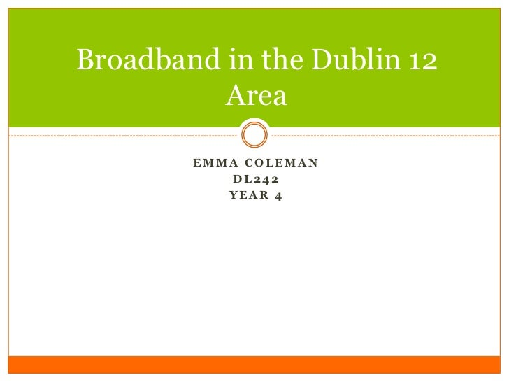 Broadband in the Dublin 12          Area        EMMA COLEMAN           DL242           YEAR 4