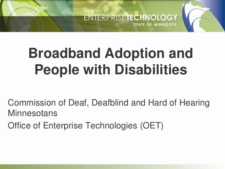 Broadband Adoption and     People with DisabilitiesCommission of Deaf, Deafblind and Hard of HearingMinnesotansOffice of E...