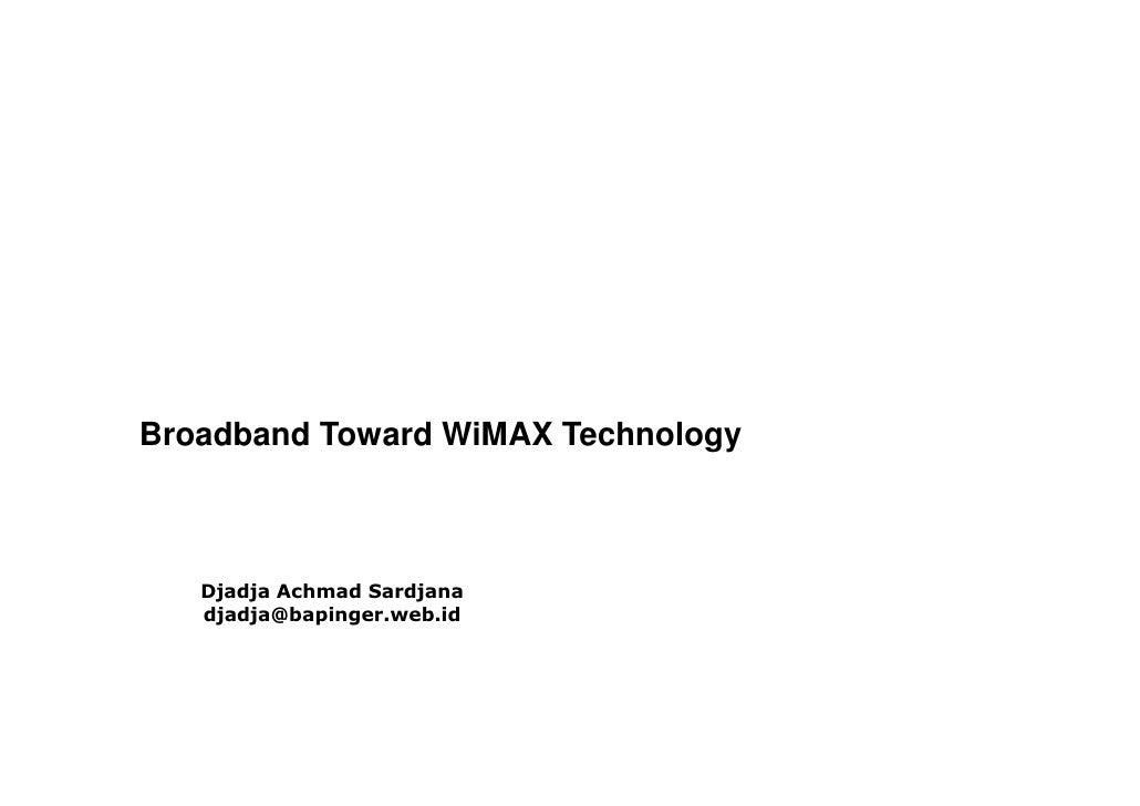 Broadband Toward WiMAX Technology       Djadja Achmad Sardjana    djadja@bapinger.web.id