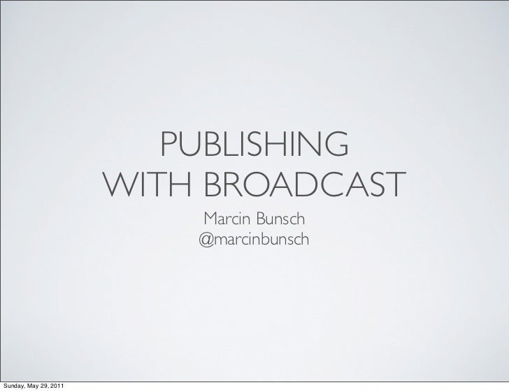 PUBLISHING                       WITH BROADCAST                           Marcin Bunsch                           @marcinb...