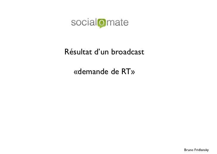 Résultat d'un broadcast  «demande de RT»                          Bruno Fridlansky