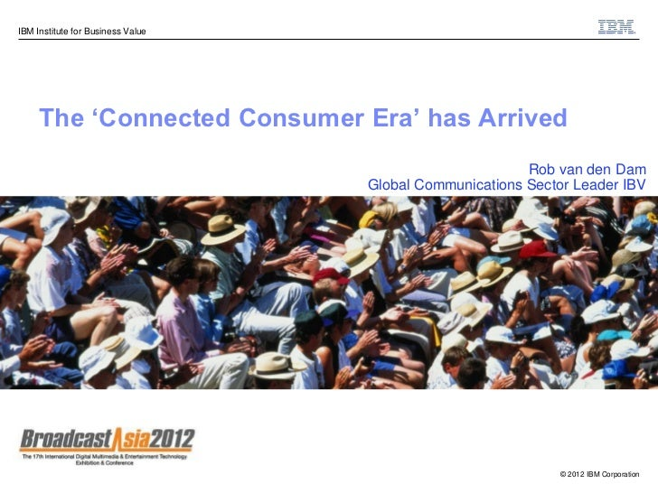 IBM Institute for Business Value     The 'Connected Consumer Era' has Arrived                                             ...