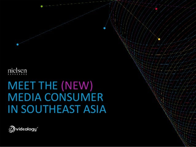 Meet the (new) media consumer in Southeast Asia (by Nielsen and Videology)