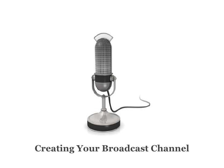 Creating Your Broadcast Channel<br />