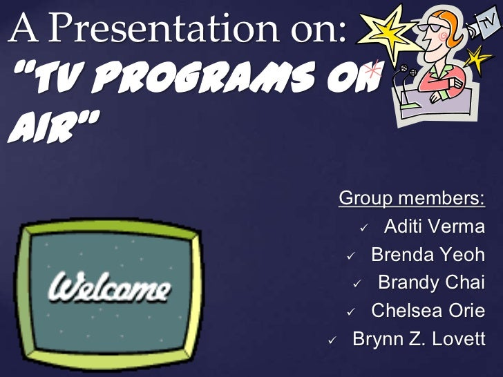 "A Presentation on:""TV PROGRAMS ONAIR""                 Group members:                     Aditi Verma                   B..."