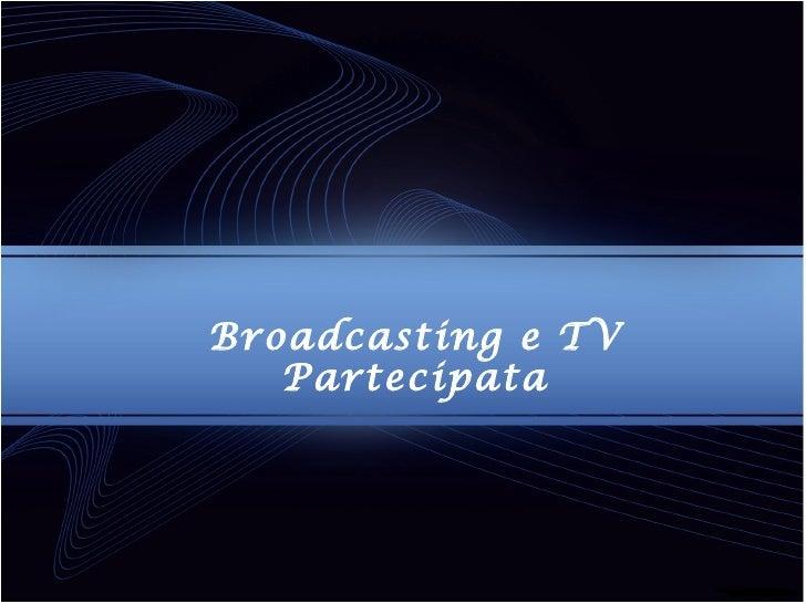 Broadcasting e Tv partecipata